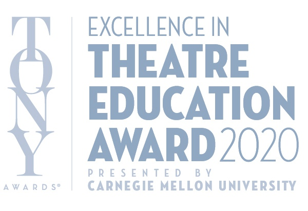 The Excellence in Theatre Education Award 2020 from the Tony Awards and Carnegie Mellon University
