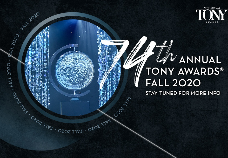 The 74th Annual Tony Awards will take place in Fall 2020.