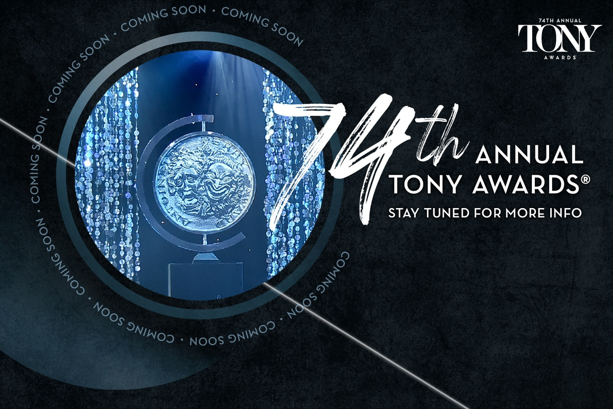 The 74th Annual Tony Awards - Coming soon!
