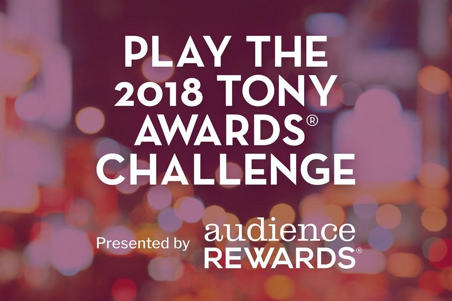 Audience Rewards presents the 2018 Tony Awards Challenge. For info visit TonyAwards.com.