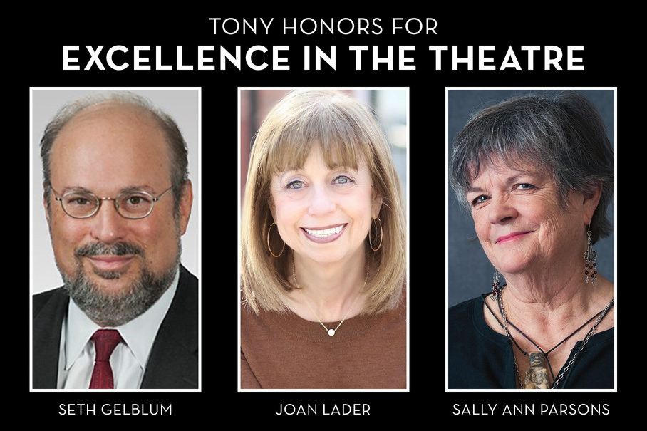 The 2016 Tony Honors for Excellence in the Theatre recipients: Seth Gelblum, Joan Lader, and Sally Ann Parsons.