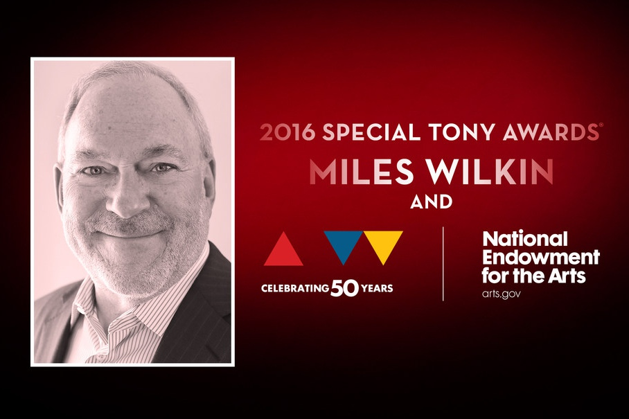 The National Endowment for the Arts and Touring Broadway executive Miles Wilkin will receive Special Tony Awards in 2016.