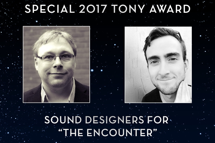 Gareth Fry and Pete Malkin will receive a 2017 Special Tony Award for their outstanding Sound Design on The Encounter.